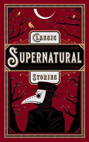 Classic Supernatural Stories: (Barnes & Noble Collectible Editions) (Barnes & Noble Leatherbound Classics) (Barnes & Noble Leatherbound Classic Collection)