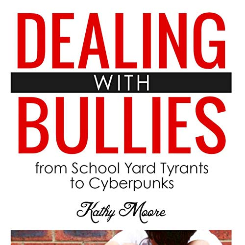 Dealing with Bullies: From School Yard Tyrants to Cyberpunks audiobook cover art