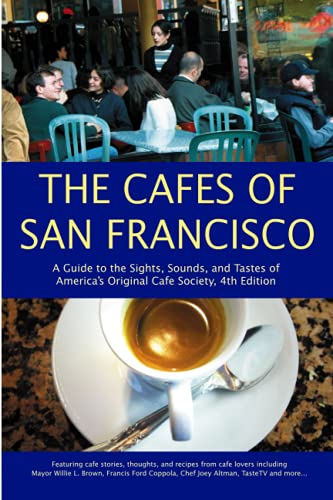 The Cafes of San Francisco: A Guide to the Sights, Sounds,...