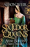 Six Tudor Queens: Anne Boleyn, A King's Obsession: Six Tudor Queens 2 - Alison Weir