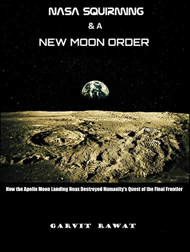 NASA Squirming and a New Moon Order: How the Apollo Moon Landing Hoax destroyed humanity's quest of the Final Frontier (English Edition)