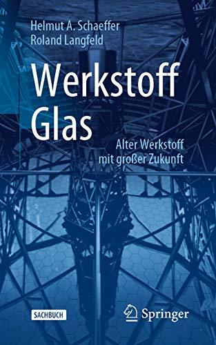 Werkstoff Glas: Alter Werkstoff mit großer Zukunft (Technik im Fokus)