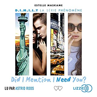 Did I Mention I Need You ? 2     D.I.M.I.L.Y 2              De :                                                                                                                                 Estelle Maskame                               Lu par :                                                                                                                                 Astrid Roos                      Durée : 7 h et 21 min     4 notations     Global 4,0