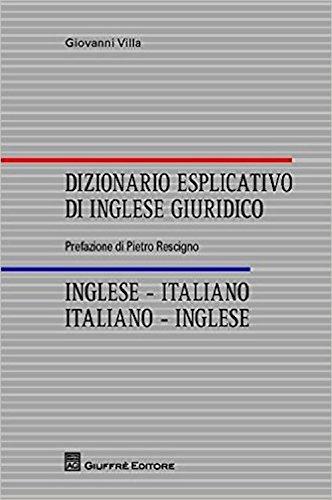 Dizionario esplicativo di inglese giuridico. Inglese-italiano, italiano-inglese