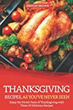 Thanksgiving Recipes, As You've Never Seen: Enjoy the Divine Taste of Thanksgiving with These 30 Delicious Recipes