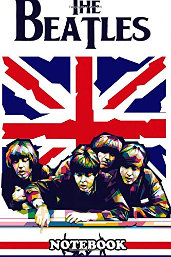 Notebook: Unofficial Poster For The Legendary Band The Beatles , Journal for Writing, College Ruled Size 6