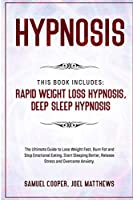 Hypnosis: This Book Includes: Rapid Weight Loss Hypnosis, Deep Sleep Hypnosis: The Ultimate Guide to Lose Weight Fast, Burn Fat and Stop Emotional Eating. Start Sleeping Better, Release Stress and Overcome Anxiety