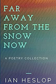 Far Away From The Snow Now: A Poetry Collection