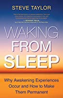 Waking from Sleep: The Causes Of Awakening Experiences And How to Make Them Permanent