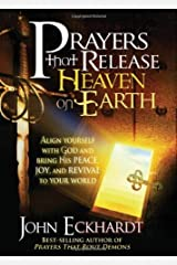 Prayers that Release Heaven On Earth: Align Yourself with God and Bring His Peace, Joy, and Revival to Your World Kindle Edition