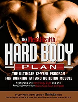 The Men s Health Hard Body Plan   The Ultimate 12-Week Program for Burning Fat and Building Muscle