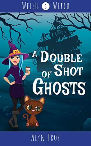 A Double Shot of Ghosts: A Witch & Ghost Cozy Mystery (Welsh Witch Mysteries Book 3) by [Alyn Troy]