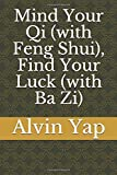 Mind Your Qi (with Feng Shui), Find Your Luck (with Ba Zi) - Alvin Yap
