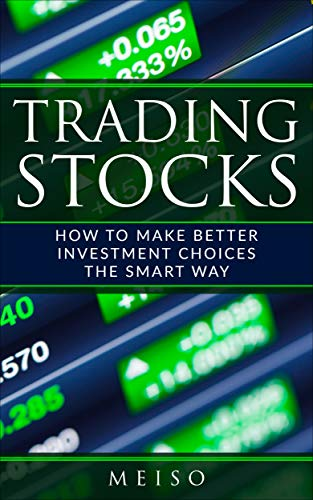 Trading Stocks: How to Make Better Investment Choices The Smart Way (English Edition)