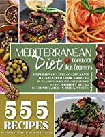 Mediterranean Diet Cookbook for Beginners: Experience Lifelong Health Balance And Look Amazing By Following Quick And Easy Delicious Recipes Without Being Overwhelmed In The Kitchen