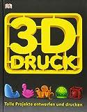 3-D-Druck: Tolle Projekte entwerfen und drucken