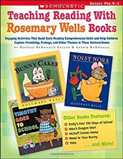 Teaching Reading With Rosemary Wells Books: Engaging Activities that Build Early Reading Comprehension Skills and Help Chi...