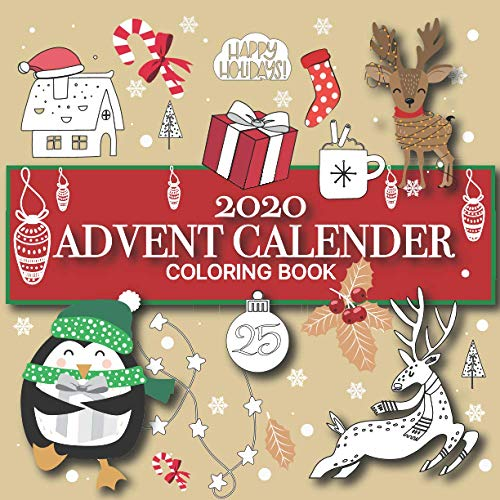 Advent Calendar Coloring Book: Beautiful Christmas Holiday Patterns Including Decorations, Wreaths, Penguins, Reindeers, Polar Bears & Winter Scenes. A Fun Way To Countdown To Christmas.