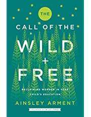Arment, A: Call of the Wild and Free: Reclaiming Wonder in Your Child's Education