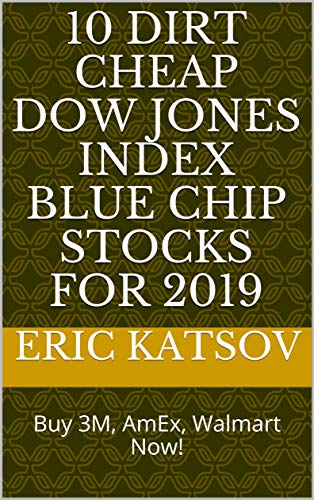 10 Dirt Cheap Dow Jones Index Blue Chip Stocks for 2019: Buy 3M, AmEx, Walmart Now! (Stock Market Monitor Book 5) (English Edition)
