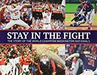 Stay in the Fight: The Story of the World Champion Washington Nationals