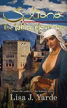 Sultana: The White Mountains (A Novel of Moorish Spain) by [Lisa J. Yarde]
