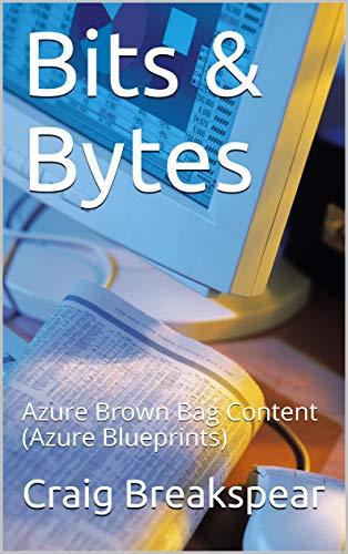 Bits & Bytes: Azure Brown Bag Content (Azure Blueprints) (English Edition)