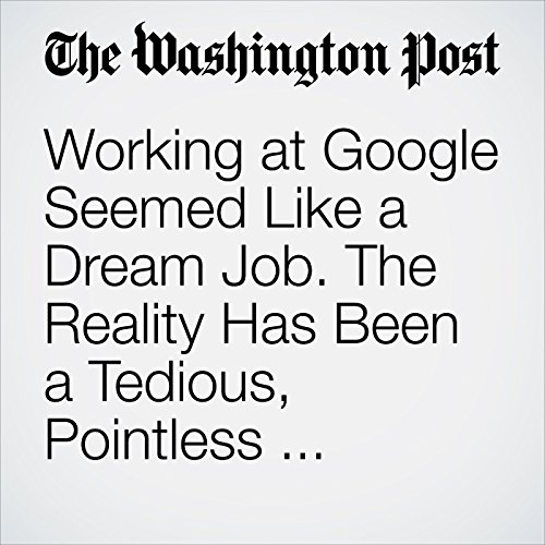 Working at Google Seemed Like a Dream Job. The Reality Has Been a Tedious, Pointless Nightmare. copertina