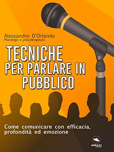 Tecniche Per Parlare In Pubblico Come Comunicare Con Efficacia Profondita Ed Emozione
