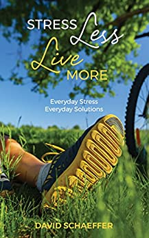 [David Schaeffer]のStress Less, Live More: Everyday Stress, Everyday Solutions (English Edition)