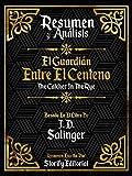 Resumen y Analisis: El Guardian Entre El Centeno (The Catcher In The Rye): Basado En El Libro De J. D. Salinger