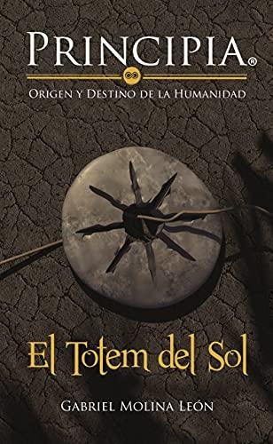 Principia: El Tótem del Sol (Spanish Edition)