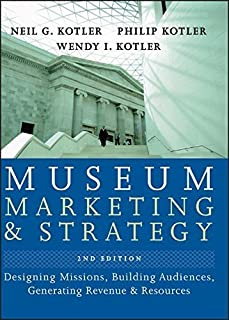 Museum Marketing and Strategy: Designing Missions, Building Audiences, Generating Revenue and Resources 2nd edition by Kotler, Neil G., Kotler, Philip, Kotler, Wendy I. (2008) Hardcover