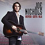 Songtexte von Joe Nichols - Never Gets Old