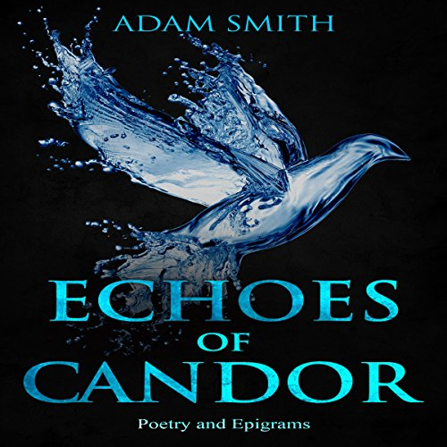 Echoes of Candor     Poetry and Epigrams              By:                                                                                                                                 Adam Smith                               Narrated by:                                                                                                                                 Samantha Logsdon                      Length: 1 hr and 49 mins     Not rated yet     Overall 0.0