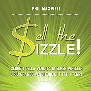 Sell the Sizzle!     I segreti della vendita di Elmer Wheeler, il più grande venditore di tutti i tempi              Di:                                                                                                                                 Phil Maxwell                               Letto da:                                                                                                                                 Lorenzo Visi                      Durata:  1 ora e 38 min     21 recensioni     Totali 4,6