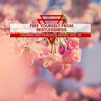 Free Yourself From Restlessness - Calming And Peaceful Music, Vol. 10