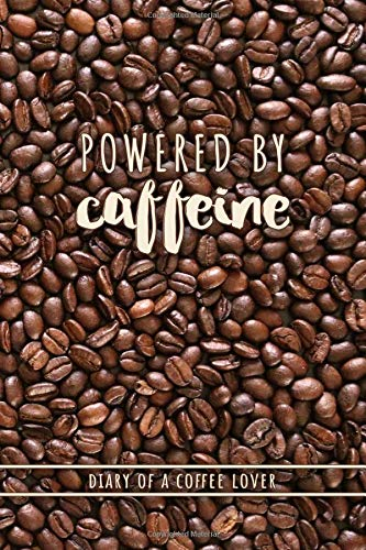Powered by Caffeine - Diary of a Coffee Lover: Coffee Humor Notebook for Ladies
