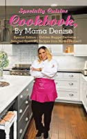 Specialty Cuisine Cookbook: Golden Nugget Exclusive: Selected Specialty Recipes from Mama Denise