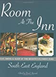 Room at the Inn: South East England: Eat, Drink & Sleep at the Region's Plushest Pubs