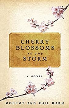 Cherry Blossoms in the Storm by [Robert Kaku, Gail Kaku]