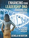 Enhancing Your Leadership DNA: Beyond the Workshop Workbook:  Coaching For Success