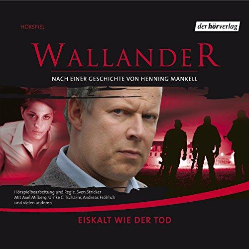 Eiskalt wie der Tod     Wallander 2              Autor:                                                                                                                                 Henning Mankell                               Sprecher:                                                                                                                                 Axel Milberg,                                                                                        Ulrike C. Tscharre                      Spieldauer: 1 Std. und 6 Min.     38 Bewertungen     Gesamt 4,1