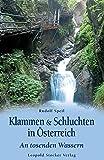 Klammen & Schluchten in Österreich: An tosenden Wassern