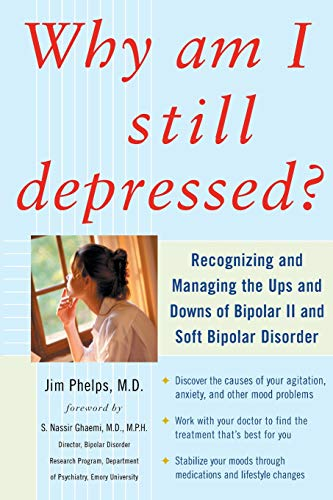 Why Am I Still Depressed? Recognizing and Managing the Ups and Downs of Bipolar II and Soft Bipolar