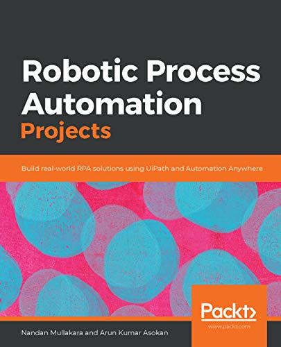 Robotic Process Automation Projects: Build real-world RPA solutions using UiPath and Automation Anywhere (English Edition)