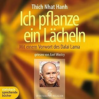 Ich pflanze ein Lächeln                   Autor:                                                                                                                                 Thich Nhat Hanh                               Sprecher:                                                                                                                                 Axel Wostry                      Spieldauer: 3 Std. und 54 Min.     195 Bewertungen     Gesamt 4,7