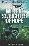 The Willful Slaughter of Hope: A Vietnam War Novel (The Airmen Series)