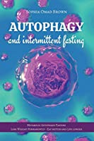 Autophagy and Intermittent Fasting: Metabolic Autophagy Fasting. Find out how to Live Healthy, Lose Weight, Burn Fat and Build Muscle. Lose Weight Permanently, Eat Better and Live Longer