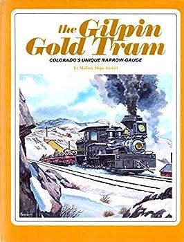 Hardcover The Gilpin Gold Tram: Colorado's Unique Narrow-Gauge Book